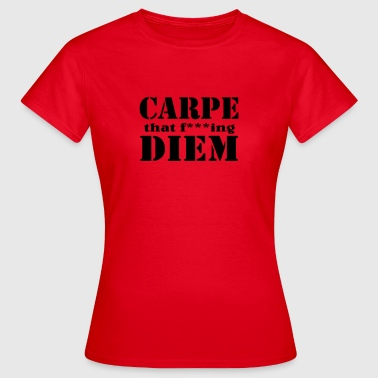 Carpe that f***ing Diem - Frauen T-Shirt