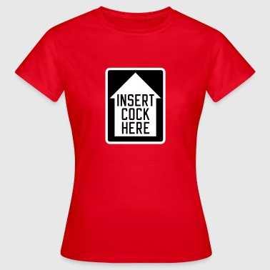 Insert cock here | up - Women's T-Shirt