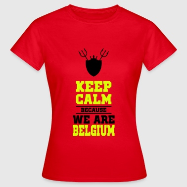 keep calm because we are Belgium - T-shirt Femme