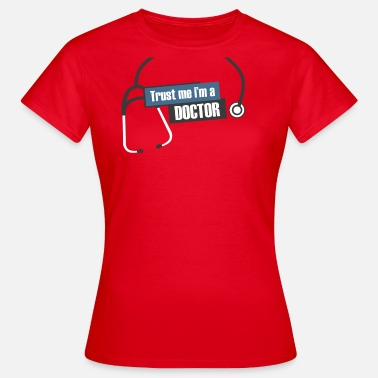 Trust me i'm a doctor - Vrouwen T-shirt