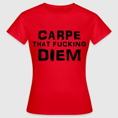 Carpe that fucking diem - Maglietta da donna