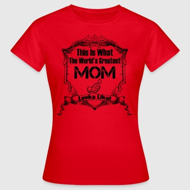 Worlds Greatest Mom Looks Like - Women's T-Shirt