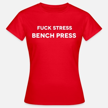 Fuck Bench Fuck Stress - Women's T-Shirt