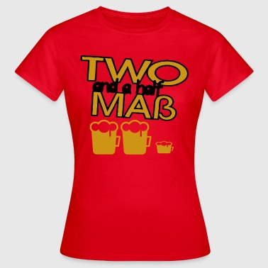 Two and a half Maß - Frauen T-Shirt