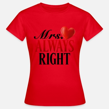 Mrs Always Right Mrs. Always Right - Women's T-Shirt