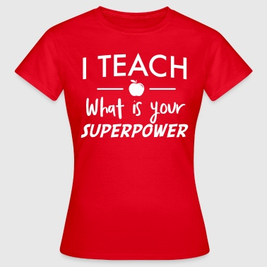 I teach. What is your superpower - Women's T-Shirt