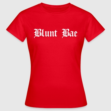 Blunt bae - Women's T-Shirt