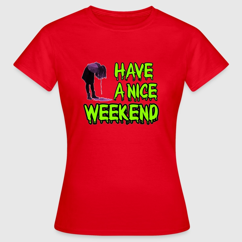 Have a nice weekend! - Vrouwen T-shirt