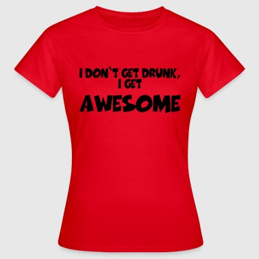 Väduren I don't get drunk, I get awesome - T-shirt dam