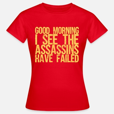 Contract Killer Good morning, I see the contract killers are sat - Women's T-Shirt