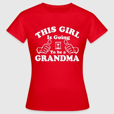This Girl Is Going To Be A Grandma - Women's T-Shirt