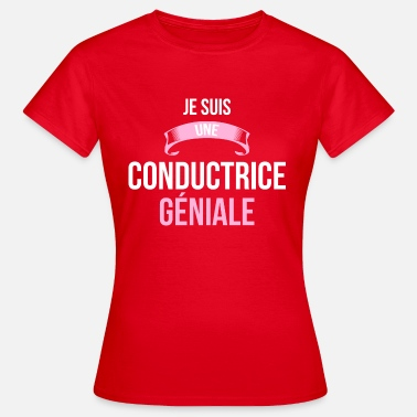 Conductrice je suis une Conductrice - T-shirt Femme