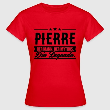 Pierre Man Myth Legend Pierre - Vrouwen T-shirt