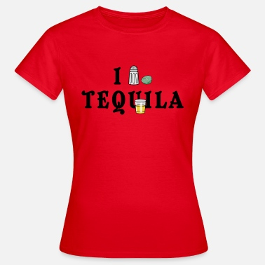 I Love Tequila I Love Tequila - Women's T-Shirt