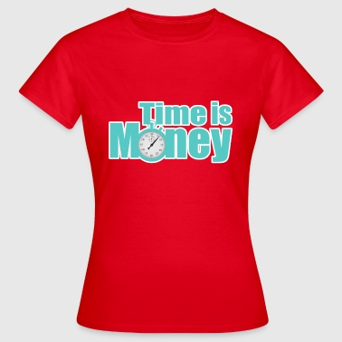Time Is Money Time is money - time is money - Women's T-Shirt