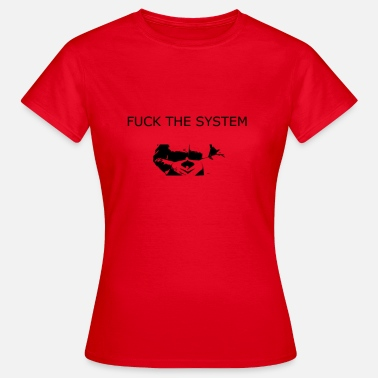 Fuck The System FUCK THE SYSTEM - Frauen T-Shirt