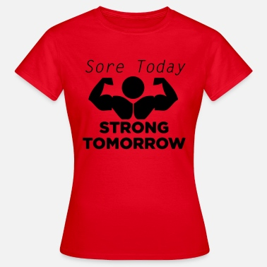 Sore Today Strong Tomorrow Today sore tomorrow strong - Women's T-Shirt