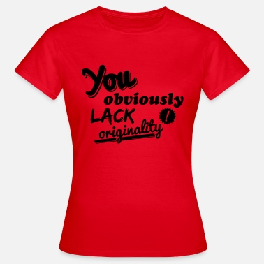 Lack You obviously lack originality - Women's T-Shirt