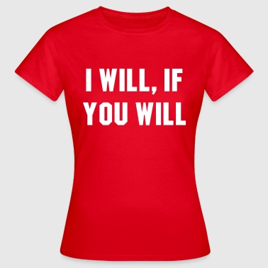 Willen I will, if you will - Vrouwen T-shirt