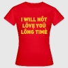 I will not love you long time - Women's T-Shirt
