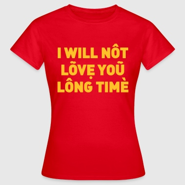 Time I will not love you long time - Women's T-Shirt