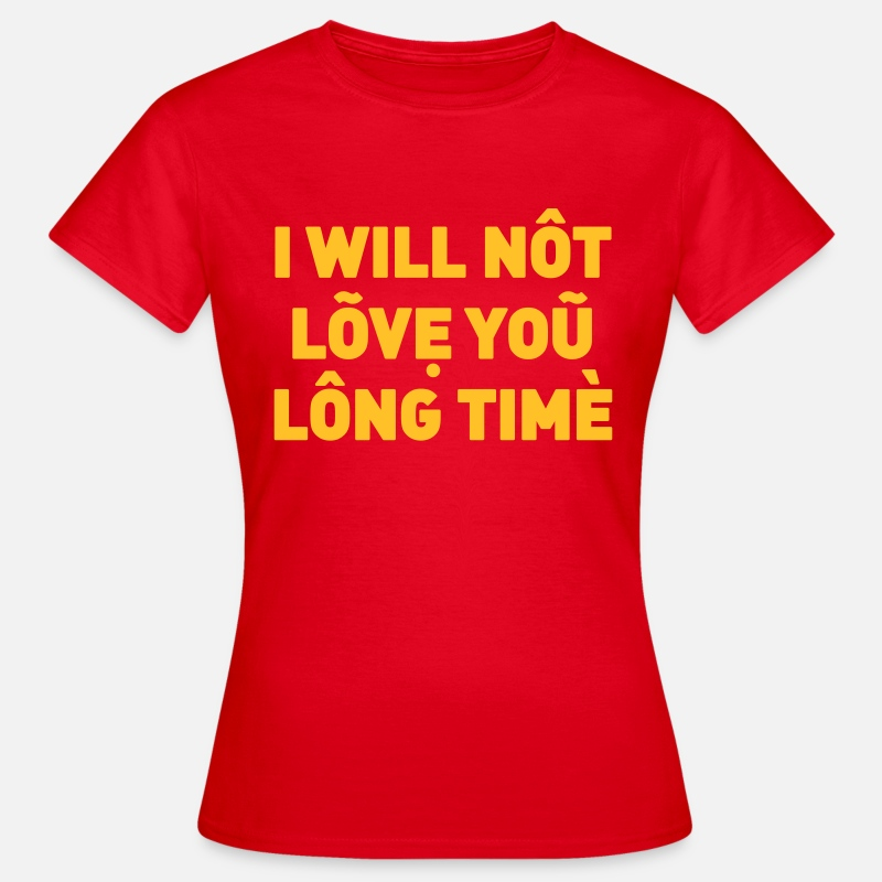 Vietnam T-Shirts - I will not love you long time - Women's T-Shirt red
