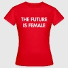 The future is female - T-skjorte for kvinner