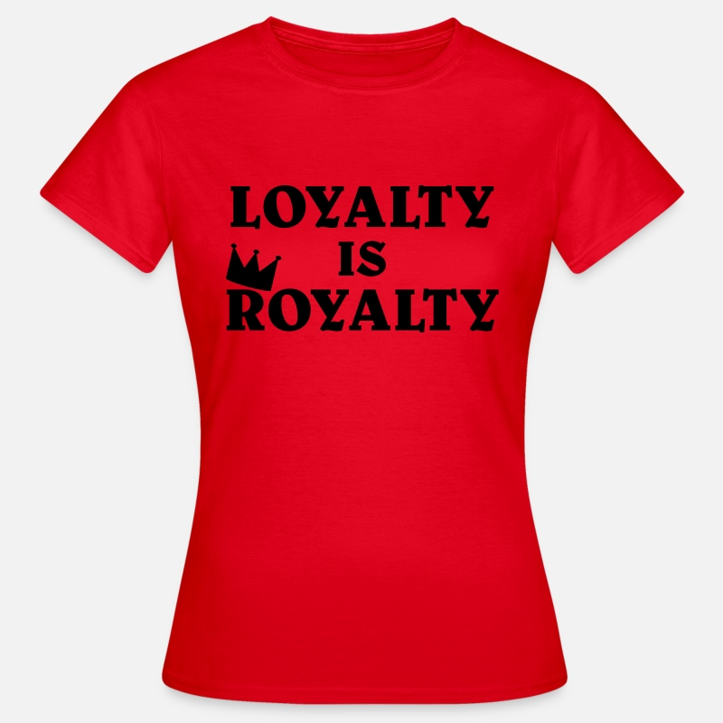 Best T-Shirts - Loyalty is Royalty - Women's T-Shirt red