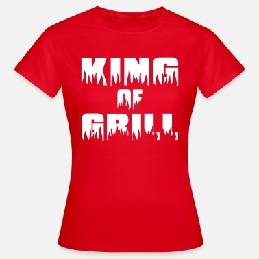 Grilling Bbq King of Grill - Grill - BBQ - Women's T-Shirt