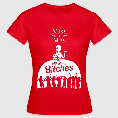 Bitches Jga From Miss to Mrs - Frauen T-Shirt