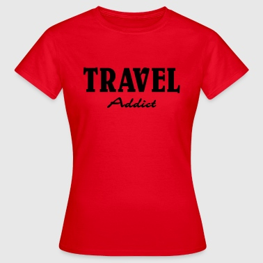 Travel Addict - Women's T-Shirt