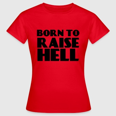 Born to raise hell - Dame-T-shirt
