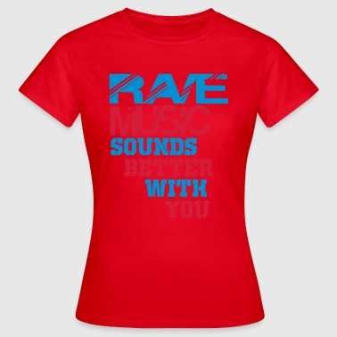 rave sounds better with you - Women's T-Shirt