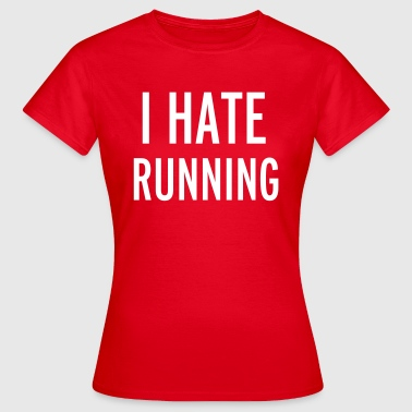 Hate Running - Women's T-Shirt