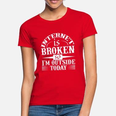 9bea49b66d1d1 Humour Drôle Anniversaire Noël Fête Père Mère Frère Soeur Enfant Tonton  Tata Oncle Internet is broken. T-shirt Femme.