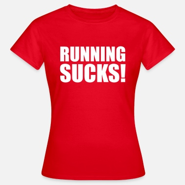 Sucks Running Sucks - Naisten t-paita