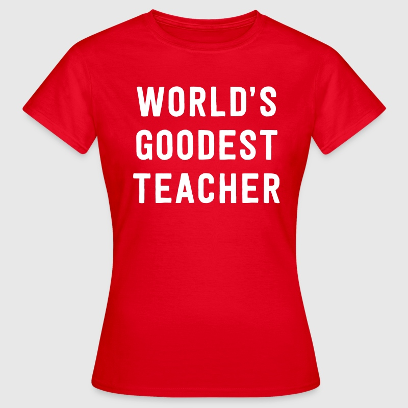 World's Goodest Teacher - Women's T-Shirt