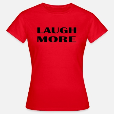 Statement Laugh Laugh more - Women's T-Shirt
