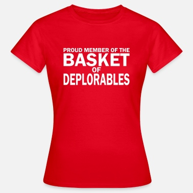 Proud To Be Deplorable PROUD MEMBER OF THE BASKET OF DEPLORABLES - Women's T-Shirt