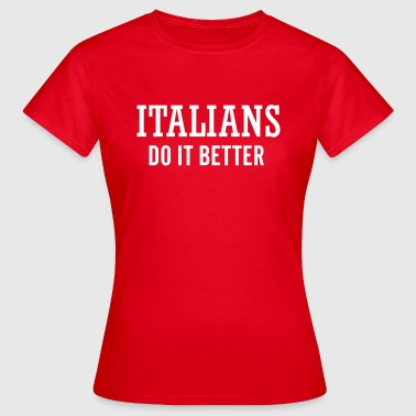 Italians do it better - Women's T-Shirt