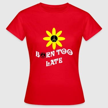 Born Too Late - Dame-T-shirt