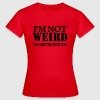 I'm not weird - I'm limited Edition - Women's T-Shirt
