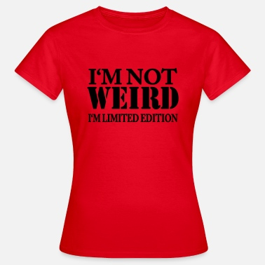 Limited I'm not weird - I'm limited Edition - Women's T-Shirt