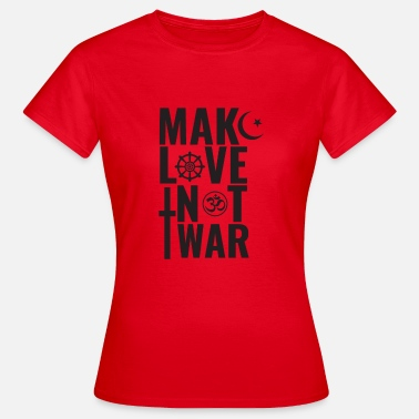 War Make Love Not War - Vrouwen T-shirt