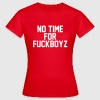 No time for fuckboyz - Women's T-Shirt