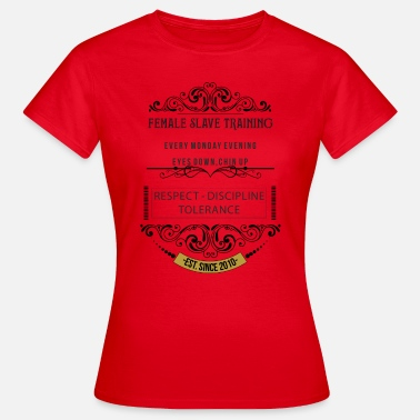 Slave female slave training - Frauen T-Shirt