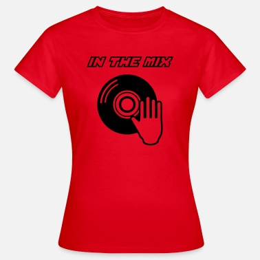 Scratch Mix IN THE MIX !!! - Women's T-Shirt