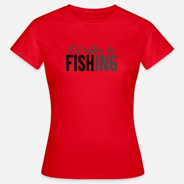 Rather Rather be Fishing - Women's T-Shirt