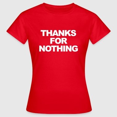 Thanks For Nothing Thanks for nothing - Women's T-Shirt
