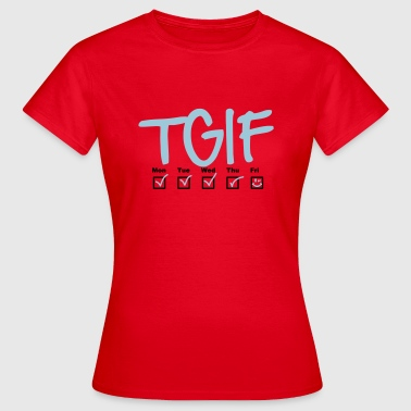 Monday Tuesday Wednesday Thursday TGIF - Thank god it's friday - Camiseta mujer